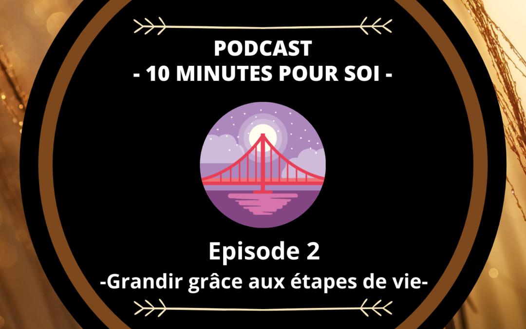 PODCAST S1E2 – GRANDIR GRÂCE AUX ÉTAPES DE VIE