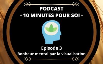 PODCAST S1E3 – BONHEUR MENTAL PAR LA VISUALISATION